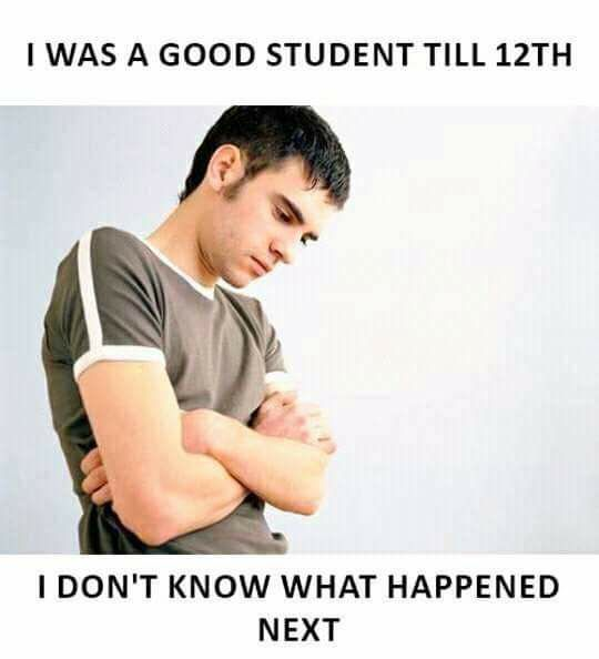 I Was A Good Student Till 12th