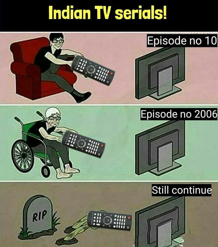 Indian Tv Serials Be Like
