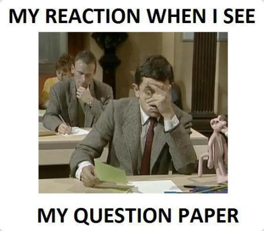 My Reaction When I See My Question Paper
