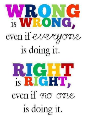 Stand up for what is right, even if you
